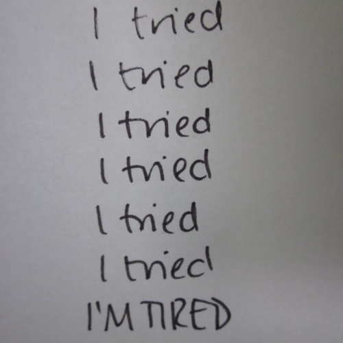 I'M TIRED OF TRYING