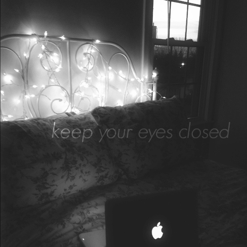 keep your eyes closed