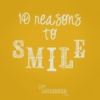 10 Reasons to Smile :)