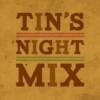 TIN'S NIGHT MIX
