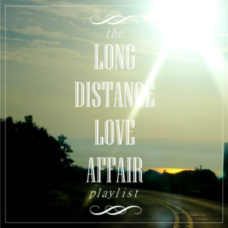 Long Distance Love Affair Playlist