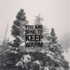 you are mine to keep warm