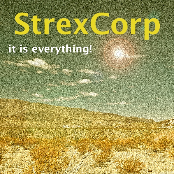 StrexCorp. It is everything! (even love)