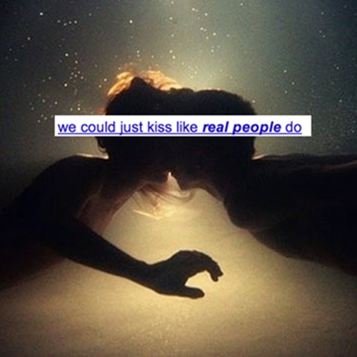 we could just kiss like real people do