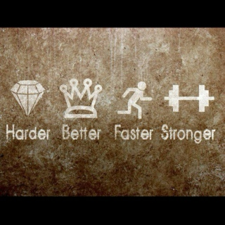 harder. better. faster. stronger.