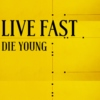 live fast // die young