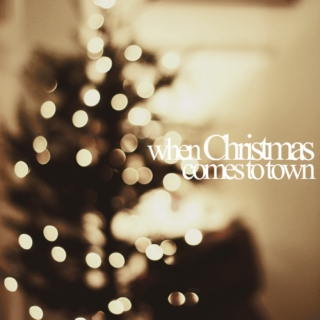 ❅ when Christmas comes to town ❅
