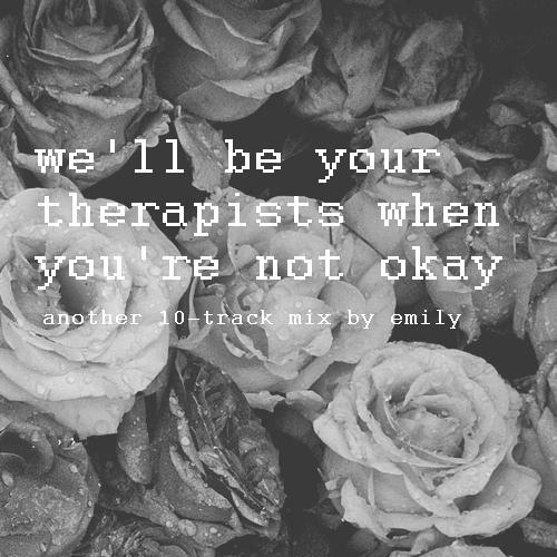 we'll be your therapists when you're not okay