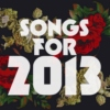 Songs for 2013