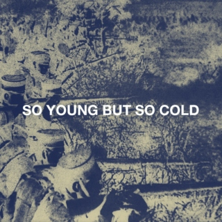 So Young But So Cold