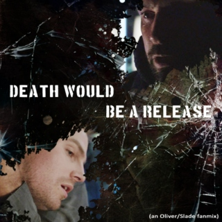 Death Would Be A Release