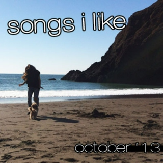 songs i like 10.13 (october)