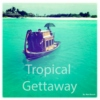 Tropical Gettaway
