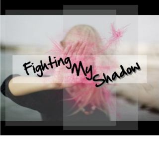 Fighting My Shadow