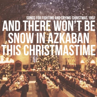 And There Won't Be Snow In Azkaban This Christmastime