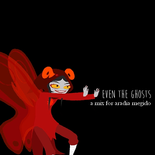 even the ghosts ::: a mix for aradia megido