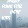 angry punk for indie kids