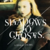 { shadows to ghosts }