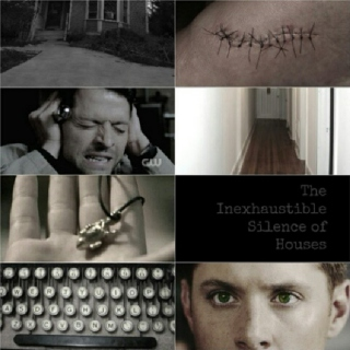 The Inexhaustible Silence of Houses (A Destiel fanfiction mix)