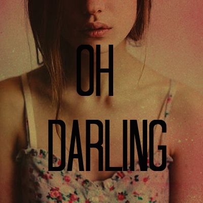 oh darling