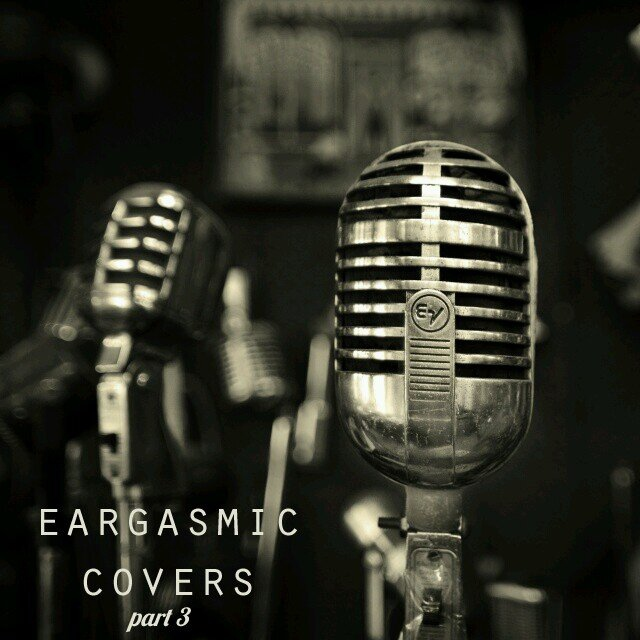 eargasmic covers: part 3