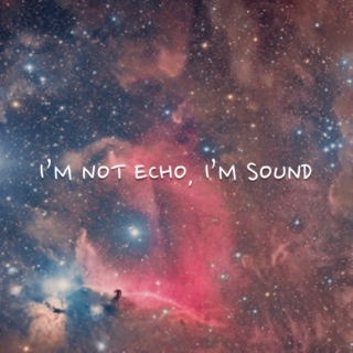 I'm not echo, I'm sound