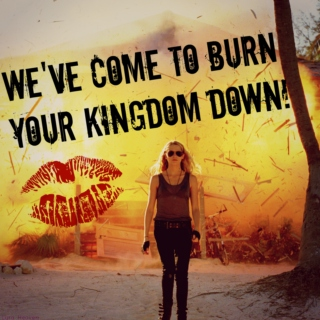 We've come to burn your Kingdom down!