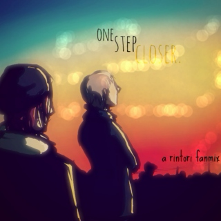 ♡ one step closer ♡ [rintori]
