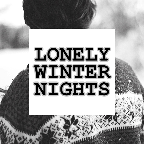 ❅ lonely winter nights ❅