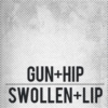 gun+hip/swollen+lip