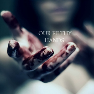 our filthy hands