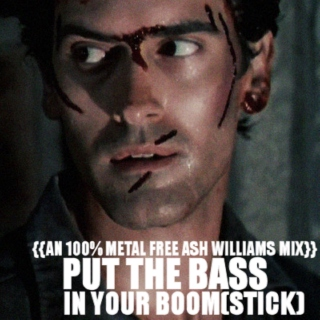 Put the Bass in your Boomstick: An 100 percent* metal free Ash Williams Fanmix