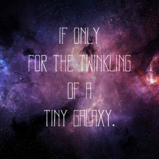 If Only For The Twinkling Of A Tiny Galaxy