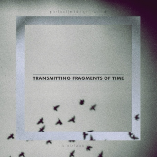 Transmitting Fragments of Time