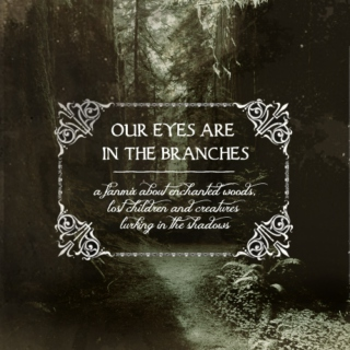 our eyes are in the branches