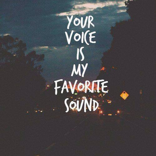 Your voice is my favourite sound...♡
