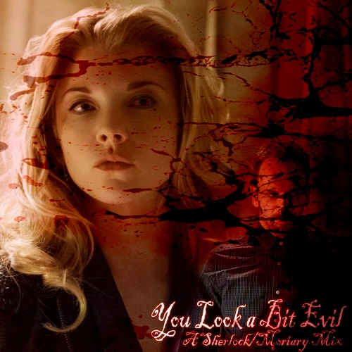 You Look a Bit Evil: A Sherlock/Moriary Mix