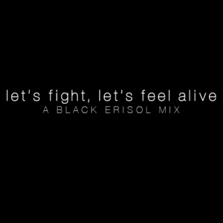 let's fight, let's feel alive