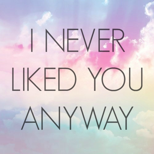 I Never Liked You Anyway