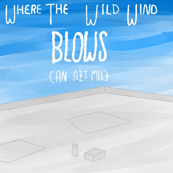 Where The Wild Wind BLOWS {An AZT Mix}