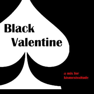 Black Valentine (a mix for kismeses)
