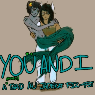 Yoü and I: A Jade/Karkat Bad AU Mix
