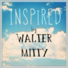 inspired by WALTER MITTY