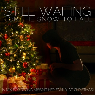 still waiting for the snow to fall; a mix for regina missing her family at christmas