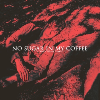 NO SUGAR IN MY COFFEE; a river cobain fanmix