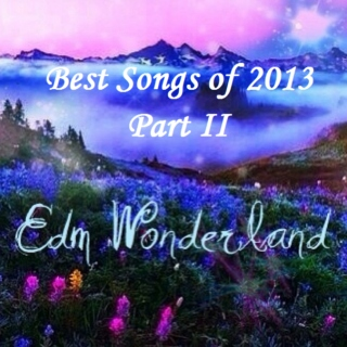 EDM Wonderland's Best of 2013 Part II