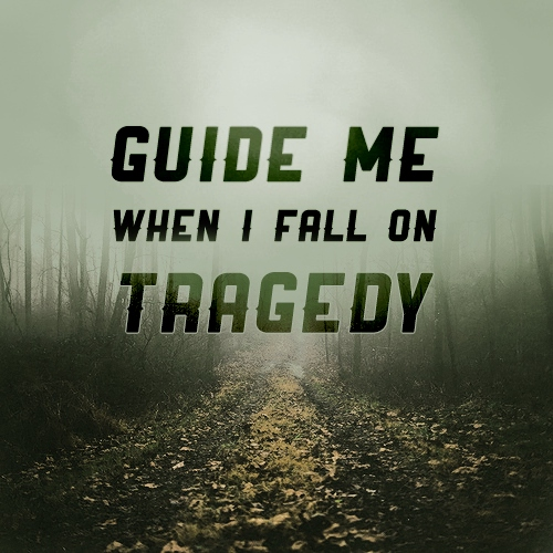 when i fall on tragedy