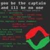 you be the captain and ill be no one