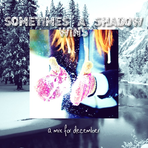 Sometimes A Shadow Wins - A December Mix