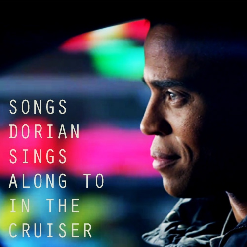 Songs Dorian Sings Along To In The Cruiser